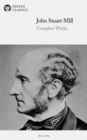 Delphi Complete Works of John Stuart Mill (Illustrated) - eBook