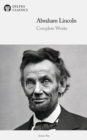 Delphi Complete Works of Abraham Lincoln (Illustrated) - eBook