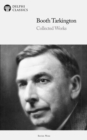 Delphi Collected Works of Booth Tarkington (Illustrated) - eBook