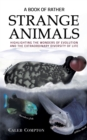 A Book of Rather Strange Animals : Highlighting the Wonders of Evolution and the Extraordinary Diversity of Life - Book