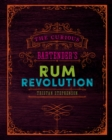 The Curious Bartender's Rum Revolution : Discover why rum is becoming the hottest spirit in the world right now with the latest and greatest offering from bestselling author and master mixologist Tris - eBook
