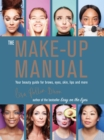 The Make-up Manual : Your beauty guide for brows, eyes, skin, lips and more - eBook