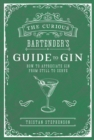 The Curious Bartender's Guide to Gin : How to Appreciate Gin from Still to Serve - Book