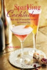 Sparkling Cocktails : More Than 50 Irresistible Recipes for Fabulous Fizz - Book