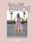 Rock n Roll Bride : The Ultimate Guide for Alternative Brides - Book