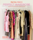Practical Princess Perfect Wardrobe : Declutter and Re-Jig Your Wardrobe to Transform Your Life - Book