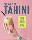 The Magic of Tahini : Vegan Recipes Enriched with Sweet & Nutty Sesame Seed Paste - Book