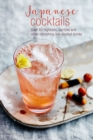 Japanese Cocktails : Over 40 Highballs, Spritzes and Other Refreshing Low-Alcohol Drinks - Book