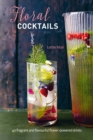 Floral Cocktails : 40 Fragrant and Flavourful Flower-Powered Drinks - Book