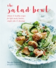The Salad Bowl : Vibrant, Healthy Recipes for Light Meals, Lunches, Simple Sides & Dressings - Book