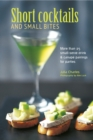 Short Cocktails & Small Bites : More Than 25 Small-Serve Drink & Canape Pairings for Parties - Book
