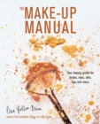 The Make-up Manual : Your Beauty Guide for Brows, Eyes, Skin, Lips and More - Book