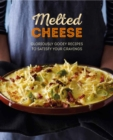 Melted Cheese : Gloriously Gooey Recipes, from Fondue to Grilled Cheese & Pasta Bake to Potato Gratin - Book