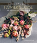 Jane Packer's Flower Course : Easy Techniques for Fabulous Flower Arranging - Book