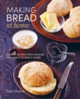 Making Bread at Home : Over 50 Recipes from Around the World to Bake and Share - Book