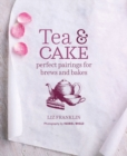 Tea and Cake (US) : Perfect Pairings for Brews and Bakes - Book