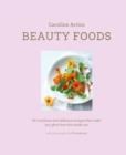 Beauty Foods : 65 nutritious and delicious recipes that make you glow from the inside out - eBook