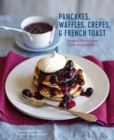 Pancakes, Waffles, Crepes & French Toast : Irresistible recipes from the griddle - eBook