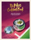 The Pikes Cocktail Book : Rock 'n' roll cocktails from one of the world's most iconic hotels - eBook