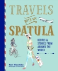 Travels with My Spatula : Recipes & stories from around the world
