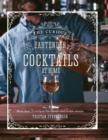 The Curious Bartender: Cocktails At Home : More Than 75 Recipes for Classic and Iconic Drinks - Book