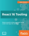 React 16 Tooling : Master essential cutting-edge tools, such as create-react-app, Jest, and Flow - eBook