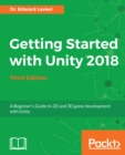 Getting Started with Unity 2018 : A Beginner's Guide to 2D and 3D game development with Unity, 3rd Edition - eBook