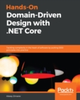 Hands-On Domain-Driven Design with .NET Core : Tackling complexity in the heart of software by putting DDD principles into practice - eBook