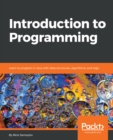 Introduction to Programming : Learn to program in Java with data structures, algorithms, and logic - eBook