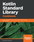 Kotlin Standard Library Cookbook : Master the powerful Kotlin standard library through practical code examples - eBook