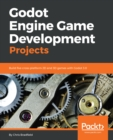Godot Engine Game Development Projects : Build five cross-platform 2D and 3D games with Godot 3.0 - eBook