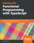 Hands-On Functional Programming with TypeScript : Explore functional and reactive programming to create robust and testable TypeScript applications - eBook
