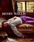 Henry Wallis : From Pre-Raphaelite Painter to Collector/Connoisseur - Book