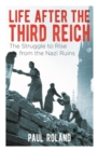 Life After the Third Reich : The Struggle to Rise from the Nazi Ruins - Book