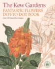 The Kew Gardens Fantastic Flowers Dot-to-Dot Book - Book