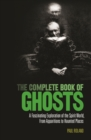 The Complete Book of Ghosts : A Fascinating Exploration of the Spirit World from Apparitions to Haunted Places - Book