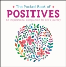 The Pocket Book of Positives : An Inspirational Companion for Life's Journey - Book