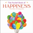 The Pocket Book of Happiness : The Bliss of Being Alive - Book