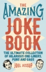 The Amazing Joke Book : The Ultimate Collection of Hilarious One-Liners, Puns and Gags - Book