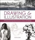The Complete Guide to Drawing & Illustration : A Practical and Inspirational Course for Artists of All Abilities - Book