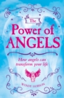The Power of Angels : How Angels Can Transform Your Life - eBook
