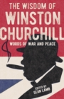 The Wisdom of Winston Churchill : Words of War and Peace - Book