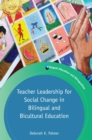 Teacher Leadership for Social Change in Bilingual and Bicultural Education - eBook