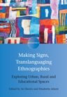 Making Signs, Translanguaging Ethnographies : Exploring Urban, Rural and Educational Spaces - Book