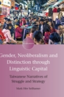 Gender, Neoliberalism and Distinction through Linguistic Capital : Taiwanese Narratives of Struggle and Strategy - Book