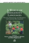 A World of Indigenous Languages : Politics, Pedagogies and Prospects for Language Reclamation - Book