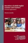 Narratives of Adult English Learners and Teachers : Practical Applications - Book