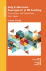 Early Professional Development in EFL Teaching : Perspectives and Experiences from Japan - Book
