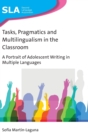 Tasks, Pragmatics and Multilingualism in the Classroom : A Portrait of Adolescent Writing in Multiple Languages - Book