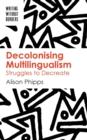 Decolonising Multilingualism : Struggles to Decreate - Book